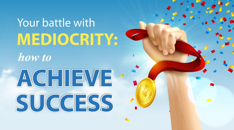 Your Battle with Mediocrity