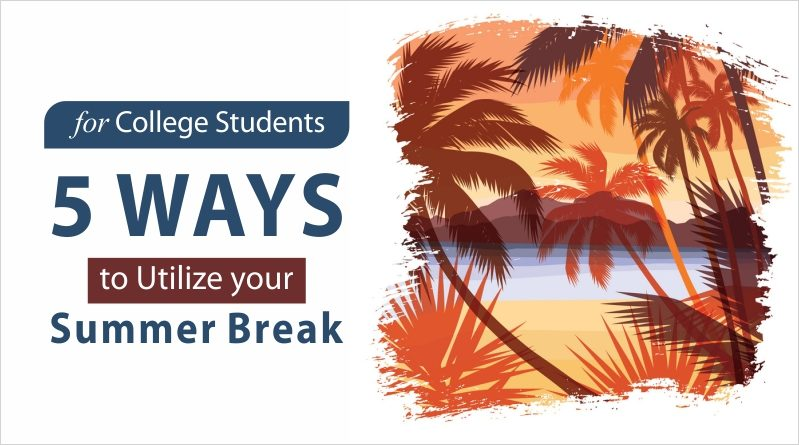 For College Students: 5 Ways to Utilize your Summer Break